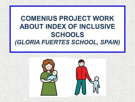 COMENIUS PROJECT WORK ABOUT INDEX OF INCLUSIVE SCHOOLS (GLORIA FUERTES SCHOOL, SPAIN)