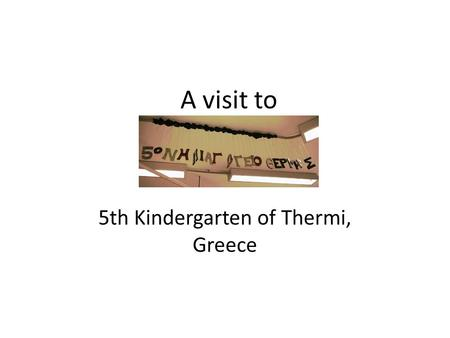 5th Kindergarten of Thermi, Greece A visit to. Sightseeing in Thessaloniki White tower Palace of Galerius.