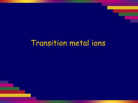 Transition metal ions. The elements in the middle 'd' block of the periodic table are collectively known as transition elements. Since these elements.