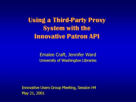Using a Third-Party Proxy System with the Innovative Patron API Emalee Craft, Jennifer Ward University of Washington Libraries Innovative Users Group Meeting,