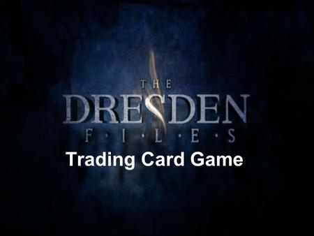 Trading Card Game. What is The Dresden Files? The Dresden Files is a series of fantasy/mystery novels written by Jim Butcher. He provides a first person.