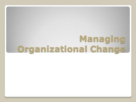 Managing Organizational Change. Know the class Review the course outline A case of organization change Today's Agenda.