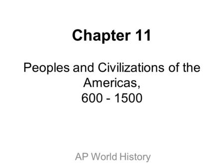 Chapter 11 Peoples and Civilizations of the Americas,