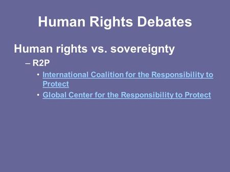 Human Rights Debates Human rights vs. sovereignty –R2P International Coalition for the Responsibility to ProtectInternational Coalition for the Responsibility.