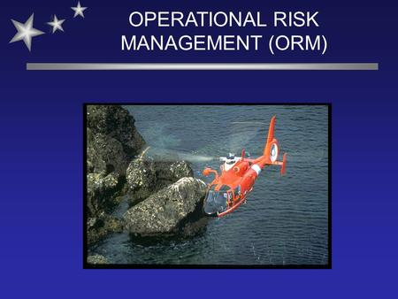 OPERATIONAL RISK MANAGEMENT (ORM). OBJECTIVES à Describe what ORM is and why the USCG is using it. à Describe when and why to apply ORM. à Use the seven.