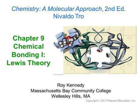 Copyright  2011 Pearson Education, Inc. Chapter 9 Chemical <strong>Bonding</strong> I: Lewis Theory Chemistry: A Molecular Approach, 2nd Ed. Nivaldo Tro Roy Kennedy Massachusetts.