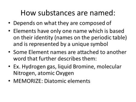 How substances are named: Depends on what they are composed of Elements have only one name which is based on their identity (names on the periodic table)