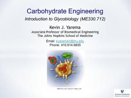 Kevin J. Yarema Associate Professor of Biomedical Engineering The Johns Hopkins School of Medicine Carbohydrate Engineering ISBN 978-3-527-30632-9 - Wiley-VCH.