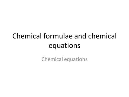 Chemical formulae and chemical equations