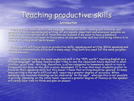 Teaching productive skills Introduction There are four basic skills in any language; receptive skills- reading and listening, and productive skills- speaking.