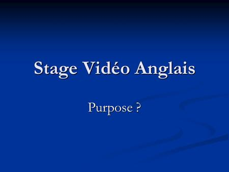 Stage Vidéo Anglais Purpose ?. Purpose 1. Active viewing 2. Vocabulary 3. Grammar 4. Pronunciation 5. Listening/speaking skills 6. Reading/writing skills.