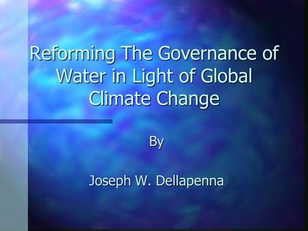 Reforming The Governance of Water in Light of Global Climate Change By Joseph W. Dellapenna.