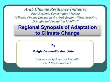 "Arab Climate Resilience Initiative First Regional Consultation Meeting ""Climate Change Impacts in the Arab Region: Water Scarcity, Drought and Population."