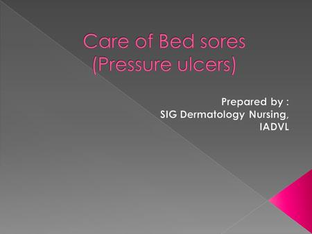  Bed sores are the visible evidence of pathologic changes in the blood supply to dermal tissues  Main cause – pressure or force applied to susceptible.