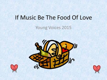 If Music Be The Food Of Love Young Voices 2015. 3)Who will buy my sweet red roses, two blooms for a penny, 1)Any milk today mistress? Any milk today mistress?