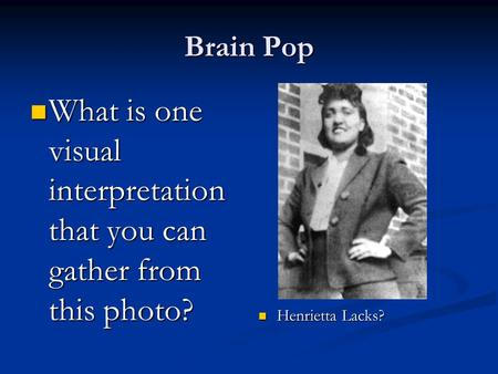 Brain Pop What is one visual interpretation that you can gather from this photo? What is one visual interpretation that you can gather from this photo?