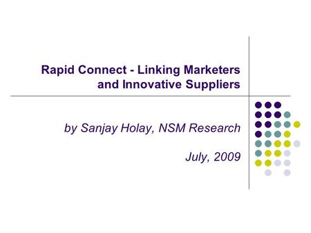 Rapid Connect - Linking Marketers and Innovative Suppliers by Sanjay Holay, NSM Research July, 2009.