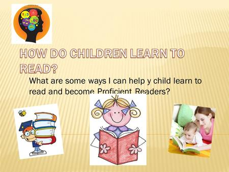 What are some ways I can help y child learn to read and become Proficient Readers?