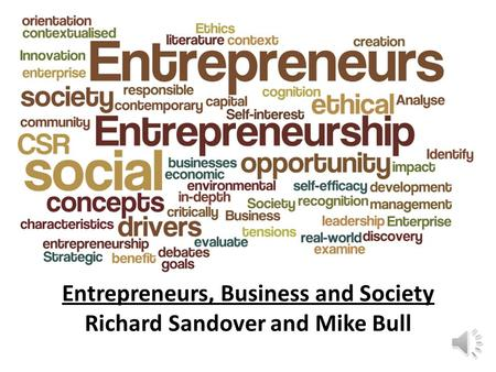 Entrepreneurs, Business and Society Richard Sandover and Mike Bull.