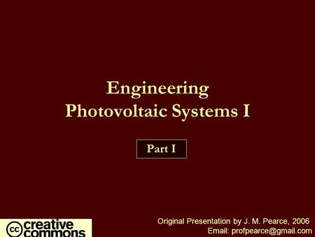Engineering Photovoltaic Systems I Part I Original Presentation by J. M. Pearce, 2006