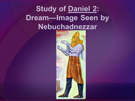 Study of Daniel 2: Dream—Image Seen by Nebuchadnezzar