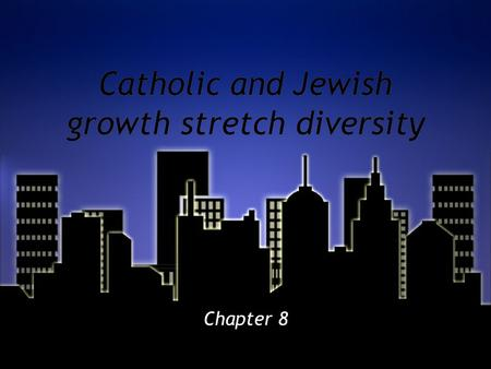 Catholic and Jewish growth stretch diversity Chapter 8.