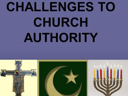 CHALLENGES TO CHURCH AUTHORITY. STUDENT LEARNING OBJECTIVE The students will trace the reactions of the church to challenges on a graphic organizer.