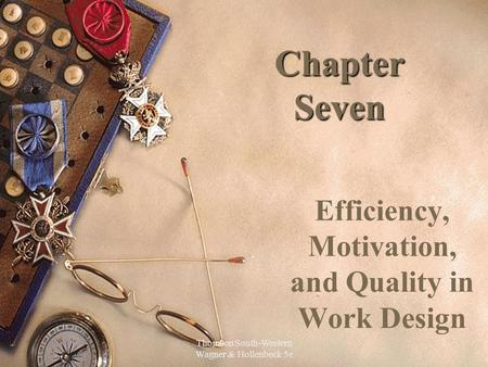 Thomson South-Western Wagner & Hollenbeck 5e 1 Chapter Seven Efficiency, Motivation, and Quality in Work Design.