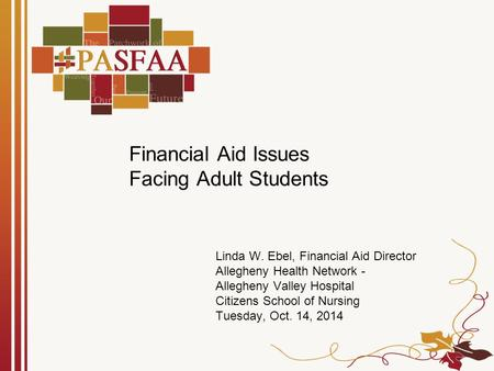 Financial Aid Issues Facing Adult Students Linda W. Ebel, Financial Aid Director Allegheny Health Network - Allegheny Valley Hospital Citizens School of.