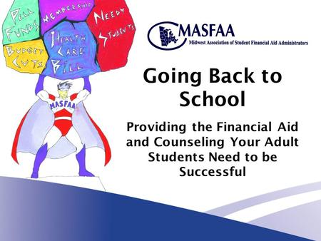Going Back to School Providing the Financial Aid and Counseling Your Adult Students Need to be Successful.