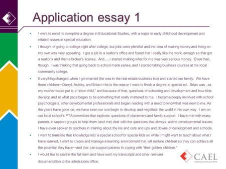 Application essay 1  I want to enroll to complete a degree in Educational Studies, with a major in early childhood development and related issues in special.