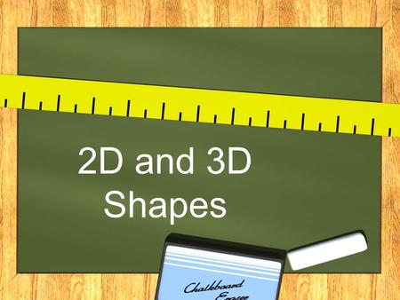2D and 3D Shapes. What is a shape? A shape tells how an object looks on the outside.