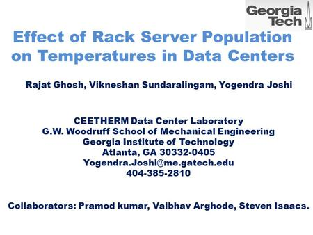 Effect of Rack Server Population on Temperatures in Data Centers CEETHERM Data Center Laboratory G.W. Woodruff School of Mechanical Engineering Georgia.