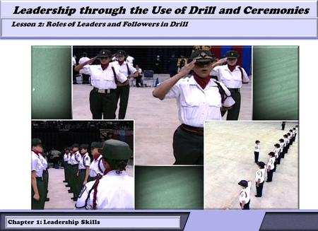 LESSON 2: ROLES OF LEADERS AND FOLLOWERS IN DRILL Leadership through the Use of Drill and Ceremonies Lesson 2: Roles of Leaders and Followers in Drill.