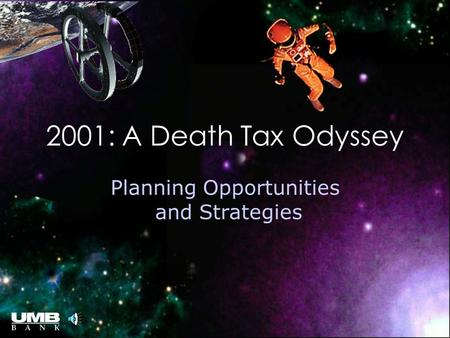 2001: A Death Tax Odyssey Planning Opportunities and Strategies Theme 2001 playing.