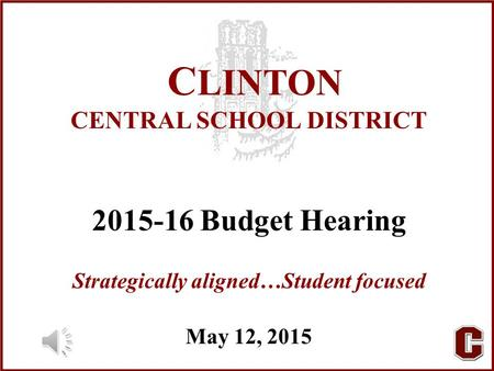 C LINTON CENTRAL SCHOOL DISTRICT 2015-16 Budget Hearing Strategically aligned…Student focused May 12, 2015.