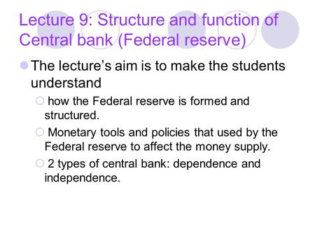 Lecture 9: Structure and function of Central bank (Federal reserve)