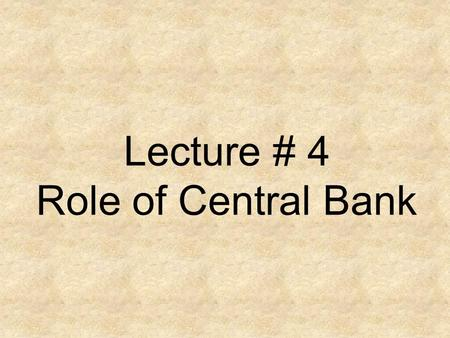 Lecture # 4 Role of Central Bank. Interest Rate Interventions.