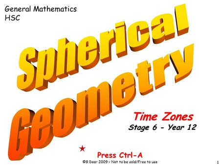 1 Press Ctrl-A ©G Dear 2009 – Not to be sold/Free to use Time Zones Stage 6 - Year 12 General Mathematics HSC.