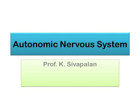 Autonomic Nervous System Prof. K. Sivapalan. Comparison Somatic NS Voluntary External sensory and motor Motor- 1 neuron Sensory in dorsal horn, motor.