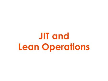 JIT and Lean Operations. MRP (push) and JIT (pull) system PULL SYSTEM PUSH SYSTEM A PUSH system where material is moved on to the next stage as soon as.