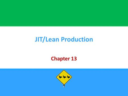 JIT/Lean Production Chapter 13. Copyright © 2013 Pearson Education, Inc. publishing as Prentice Hall13 - 2 Chapter Objectives Be able to:  Describe JIT/Lean.