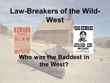 Law-Breakers of the Wild- West Who was the Baddest in the West?