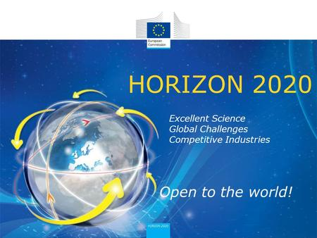 HORIZON 2020 Excellent Science Global Challenges Competitive Industries Open to the world!
