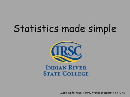 Statistics made simple Modified from Dr. Tammy Frank's presentation, NOVA.