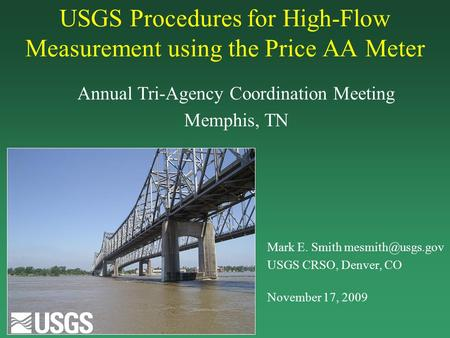USGS Procedures for High-Flow Measurement using the Price AA Meter Annual Tri-Agency Coordination Meeting Memphis, TN Mark E. Smith USGS.