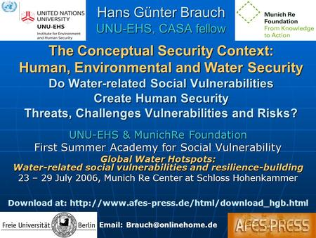 Hans Günter Brauch UNU-EHS, CASA fellow The Conceptual Security Context: Human, <strong>Environmental</strong> and Water Security Do Water-related Social Vulnerabilities.