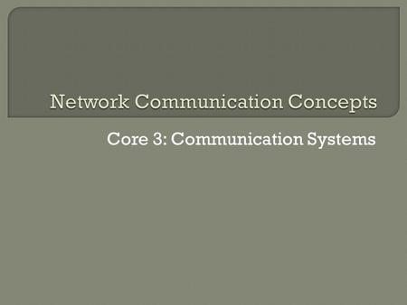 Core 3: Communication Systems. On any network there are two types of computers present – servers and clients. By definition Client-Server architecture.