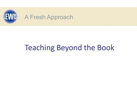 A Fresh Approach Teaching Beyond the Book A Fresh Approach.