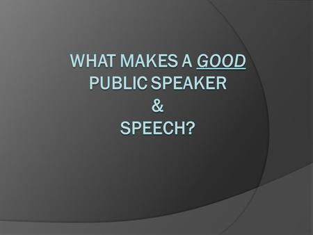 What makes a GOOD PUBLIC SPEAKER & Speech?
